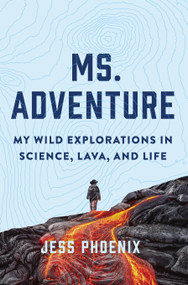 Ms. Adventure (My Wild Explorations in Science, Lava, and Life) by Jess Phoenix, 9781643260037