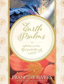 Earth Psalms (Reflections on How God Speaks through Nature) by Francine Rivers, Karin Stock Buursma, 9781496414854