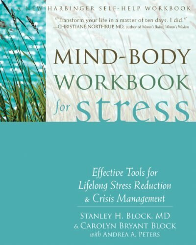 Mind-Body Workbook for Stress (Effective Tools for Lifelong Stress Reduction and Crisis Management) by Stanley H. Block, Carolyn Bryant Block, Andrea A. Peters, 9781608826360