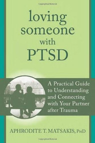 Loving Someone with PTSD (A Practical Guide to Understanding and Connecting with Your Partner after Trauma) by Aphrodite T. Matsakis, 9781608827862