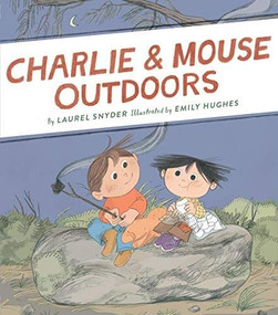 Charlie & Mouse Outdoors (Book 4 (Classic Children's Book, Beginning Chapter Book, Illustrated Books for Children)) by Laurel Snyder, Emily Hughes, 9781452170664
