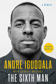 The Sixth Man (A Memoir) by Andre Iguodala, Carvell Wallace, 9780525533986