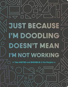 Just Because I'm Doodling Doesn't Mean I'm Not Working (Take Notes and Doodle in the Margins (Doodle Book, Sketchbook Journal, Art Journal for Adults)) by Chronicle Books, 9781452171005