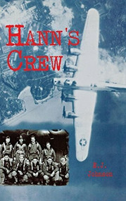 Hann's Crew (490th Bomb Group of the Mighty 8th Air Force) - 9781681624051 by E.J. Johnson, 9781681624051