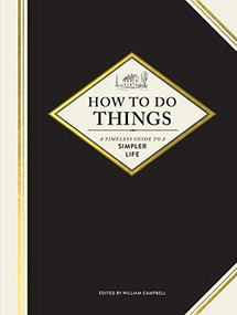 How to Do Things: A Timeless Guide to a Simpler Life (Gardening Books, How-To Books, Homesteading Books) by William Campbell, Brian Barth, 9781452171678