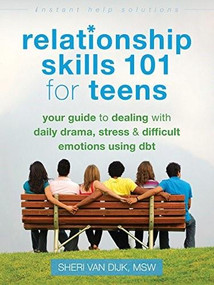 Relationship Skills 101 for Teens (Your Guide to Dealing with Daily Drama, Stress, and Difficult Emotions Using DBT) by Sheri Van Dijk, 9781626250529