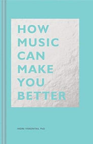 How Music Can Make You Better by Indre Viskontas, 9781452171920