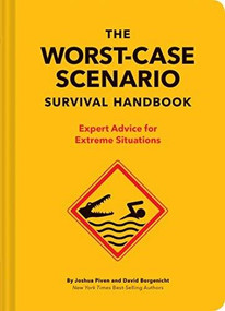 The Worst-Case Scenario Survival Handbook: Expert Advice for Extreme Situations (Survival Handbook, Wilderness Survival Guide, Funny Books) by Joshua Piven, David Borgenicht, 9781452172187