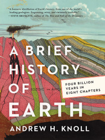 A Brief History of Earth (Four Billion Years in Eight Chapters) by Andrew H. Knoll, 9780062853912