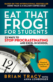 Eat That Frog! for Students (22 Ways to Stop Procrastinating and Excel in School) by Brian Tracy, Anna Leinberger, 9781523091256