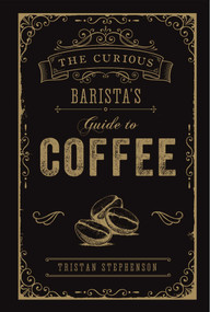 The Curious Barista's Guide to Coffee by Tristan Stephenson, 9781788790833