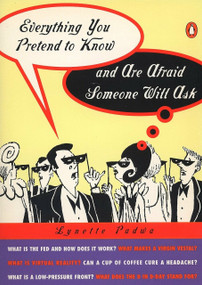 Everything You Pretend to Know and Are Afraid Someone Will Ask by Lynette Padwa, 9780140513226