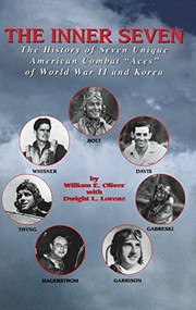 """Inner Seven (The History of Seven Unique American Combat """"""""Aces"""""""" of WWII & Korea) by William E. Oliver, 9781681621272"""