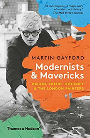 Modernists and Mavericks (Bacon, Freud, Hockney and the London Painters) - 9780500295328 by Martin Gayford, 9780500295328