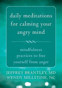 Daily Meditations for Calming Your Angry Mind (Mindfulness Practices to Free Yourself from Anger) by Jeffrey Brantley, Wendy Millstine, 9781626251670