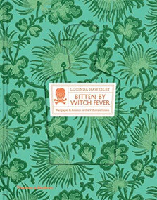 Bitten By Witch Fever (Wallpaper & Arsenic in the Nineteenth-Century Home) by Lucinda Hawksley, 9780500518380