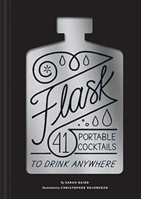 Flask (41 Portable Cocktails to Drink Anywhere (Cocktail Gift, Make-Ahead Classic Cocktail Recipe Book)) by Sarah Baird, 9781452173306