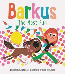 Barkus: The Most Fun (Book 3) by Patricia MacLachlan, Marc Boutavant, 9781452173344