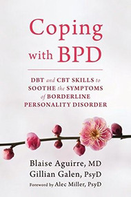 Coping with BPD (DBT and CBT Skills to Soothe the Symptoms of Borderline Personality Disorder) by Blaise Aguirre, Gillian Galen, Alec Miller, 9781626252189