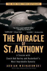 The Miracle of St. Anthony (A Season with Coach Bob Hurley and Basketball's Most Improbable Dynasty) by Adrian Wojnarowski, 9781592401864