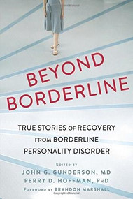 Beyond Borderline (True Stories of Recovery from Borderline Personality Disorder) by John G Gunderson, Perry D Hoffman, Brandon Marshall, 9781626252349