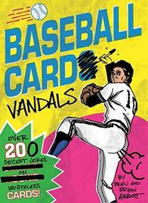 Baseball Card Vandals: Over 200 Decent Jokes on Worthless Cards (Baseball Books, Adult Humor Books, Baseball Cards Books) by Beau Abbott, Bryan Abbott, 9781452173603