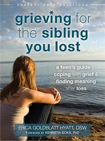 Grieving for the Sibling You Lost (A Teen's Guide to Coping with Grief and Finding Meaning After Loss) by Erica Goldblatt Hyatt, Kenneth Doka, 9781626252493
