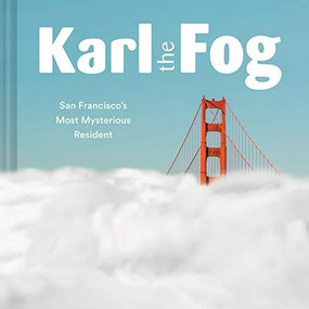 Karl the Fog (San Francisco's Most Mysterious Resident (Humor Book, California Pop Culture Book)) by Karl the Fog, 9781452173832