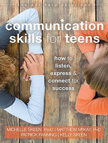 Communication Skills for Teens (How to Listen, Express, and Connect for Success) by Michelle Skeen, Matthew McKay, Patrick Fanning, Kelly Skeen, 9781626252639