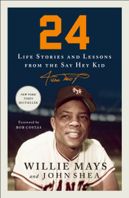 24 (Life Stories and Lessons from the Say Hey Kid) - 9781250828354 by Willie Mays, John Shea, Bob Costas, 9781250828354