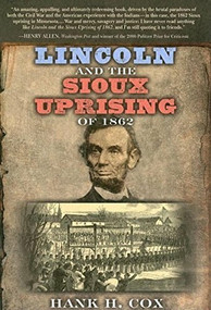 Lincoln and the Sioux Uprising of 1862 by Hank H. Cox, 9781630263706