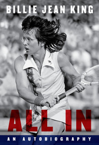 All In (An Autobiography) by Billie Jean King, 9781101947333