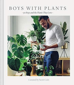 Boys with Plants (50 Boys and the Plants They Love (Stylish Gift Book, Photography Book)) by Scott Cain, 9781452174440