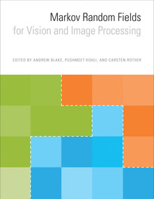 Markov Random Fields for Vision and Image Processing by Andrew Blake, Pushmeet Kohli, Carsten Rother, 9780262015776