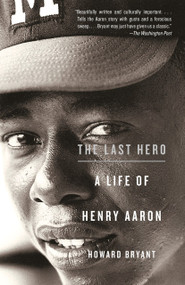 The Last Hero (A Life of Henry Aaron) by Howard Bryant, 9780307279927