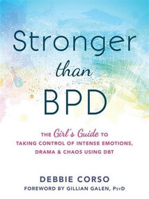 Stronger Than BPD (The Girl's Guide to Taking Control of Intense Emotions, Drama, and Chaos Using DBT) by Debbie Corso, Gillian Galen, 9781626254954