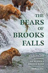 The Bears of Brooks Falls (Wildlife and Survival on Alaska's Brooks River) by Michael Fitz, 9781682685105
