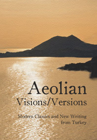 Aeolian Visions / Versions (Modern Classics and New Writing from Turkey) by Mel Kenne, Saliha Paker, Amy Spangler, 9781840598537
