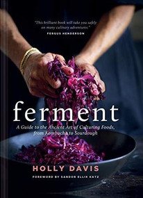 Ferment: A Guide to the Ancient Art of Culturing Foods, from Kombucha to Sourdough (Fermented Foods Cookbooks, Food Preservation, Fermenting Recipes) by Holly Davis, Sandor Ellix Katz, 9781452175171