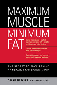 Maximum Muscle, Minimum Fat (The Secret Science Behind Physical Transformation) by Ori Hofmekler, Marty Gallagher, 9781556436895