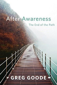 After Awareness (The End of the Path) by Greg Goode, 9781626258099