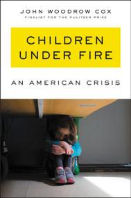 Children Under Fire (An American Crisis) by John Woodrow Cox, 9780062883933