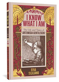 I Know What I Am (The Life and Times of Artemisia Gentileschi) by Gina Siciliano, 9781683962113