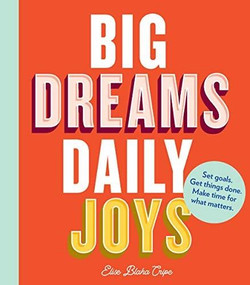 Big Dreams, Daily Joys (Set goals. Get things done. Make time for what matters. (Creative Productivity and Goal Setting Book, Motivational Personal Development Book for Women)) by Elise Blaha Cripe, 9781452176543