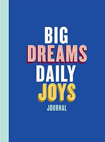 Big Dreams, Daily Joys Journal ((Guided Journal to Help You Enjoy Accomplishing Goals, Journal with Prompts for Developing Productivity Habits and Working with Joy and Positivity)) by Elise Blaha Cripe, 9781452176550