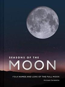 Seasons of the Moon (Folk Names and Lore of the Full Moon) by Michael Carabetta, Michael Carabetta, 9781452176567