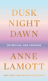 Dusk, Night, Dawn (On Revival and Courage) by Anne Lamott, 9780593189696