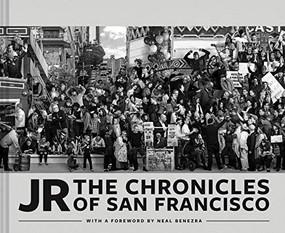 JR: The Chronicles of San Francisco (Photography Books, Travel Photography, San Francisco Books) by JR, Neal Benezra, 9781452176697