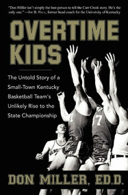 Overtime Kids (The Untold Story of a Small-Town Kentucky Basketball Team's Unlikely Rise to the State Championship) by Don Miller, 9781596528222