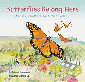 Butterflies Belong Here (A Story of One Idea, Thirty Kids, and a World of Butterflies) by Deborah Hopkinson, Meilo So, 9781452176802